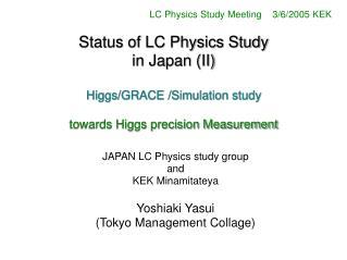 JAPAN LC Physics study group and KEK Minamitateya   Yoshiaki Yasui (Tokyo Management Collage)
