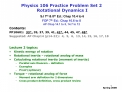 Physics 106 Practice Problem Set 2  Rotational Dynamics I  SJ 7th  8th Ed.: Chap 10.4 to 6  FOP 7th Ed.: Chap 10.6 to 8