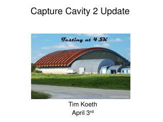 Capture Cavity 2 Update