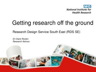 Research Design Service South East (RDS SE) Dr Claire Rosten Research Advisor