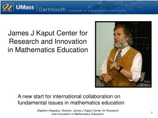James J Kaput Center for Research and Innovation in Mathematics Education