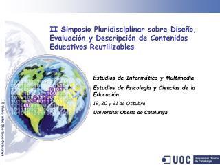 Estudios de Informática y Multimedia Estudios de Psicología y Ciencias de la Educación