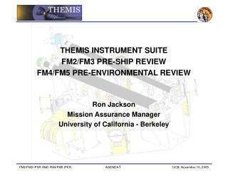 THEMIS INSTRUMENT SUITE  FM2/FM3 PRE-SHIP REVIEW  FM4/FM5 PRE-ENVIRONMENTAL REVIEW Ron Jackson