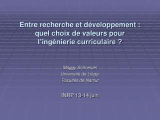 Entre recherche et développement :  quel choix de valeurs pour  l'ingénierie curriculaire ?