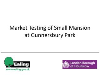 Market Testing of Small Mansion at Gunnersbury Park