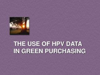 THE USE OF HPV DATA IN GREEN PURCHASING