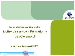 Les outils d'accès à la formation L'offre de service «Formation» de pôle emploi