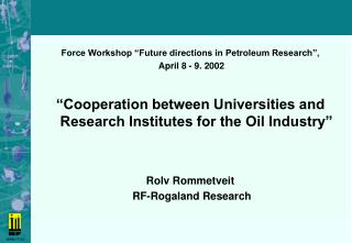 """Force Workshop """"Future directions in Petroleum Research"""",  April 8 - 9. 2002"""