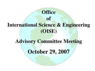Office of  International Science & Engineering (OISE) Advisory Committee Meeting October 29, 2007