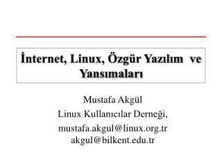 Mustafa Akgül Linux Kullanıcılar Derneği, mustafa.akgul@linux.tr akgul@bilkent.tr