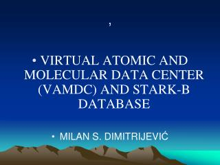 VIRTUAL ATOMIC AND MOLECULAR DATA CENTER  (VAMDC)  AND STARK-B DATABASE MILAN S .  DIMITRIJEVI Ć