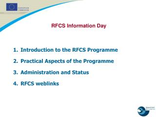 Introduction to the RFCS Programme  Practical Aspects of the Programme  Administration and Status