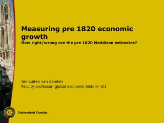 Measuring pre 1820 economic growth How right/wrong are the pre 1820 Maddison estimates?