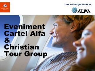 Eveniment Cartel Alfa & Christian Tour Group