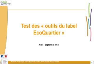 Test des «outils du label EcoQuartier» Avril – Septembre 2012