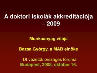 A doktori iskolák akkreditációja – 2009 Munkaanyag vitája Bazsa György, a MAB elnöke