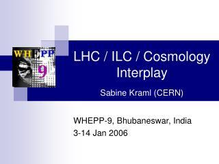 LHC / ILC / Cosmology Interplay Sabine Kraml (CERN)