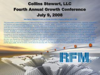 Collins Stewart, LLC Fourth Annual Growth Conference July 9, 2008