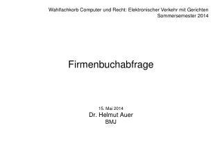 Firmenbuchabfrage 15. Mai 2014 Dr. Helmut Auer BMJ
