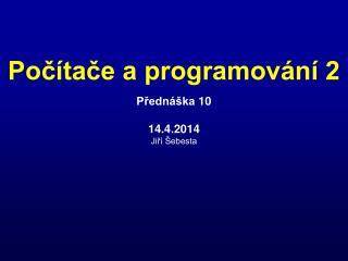 Přednáška  10 14.4.2014 Jiří Šebesta