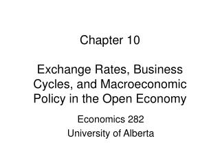 Chapter 10 Exchange Rates, Business Cycles, and Macroeconomic Policy in the Open Economy