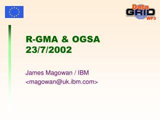 R-GMA & OGSA 23/7/2002