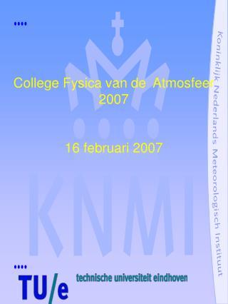 College Fysica van de  Atmosfeer 2007 16 februari 2007