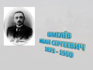 ШМЕЛЁВ ИВАН СЕРГЕЕВИЧ 1873 - 1950