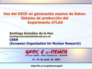 Uso del GRID en generación masiva de Datos:  Sistema de producción del  Experimento ATLAS