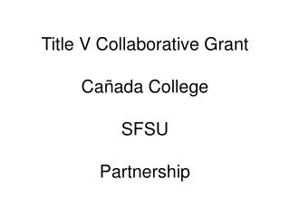 Title V Collaborative Grant Ca ñada College SFSU Partnership