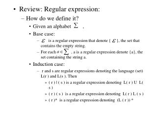 Review: Regular expression: How do we define it? Given an alphabet         , Base case: