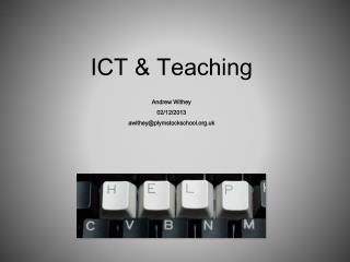 ICT & Teaching Andrew  Withey 02/12/2013  awithey@plymstockschool.uk