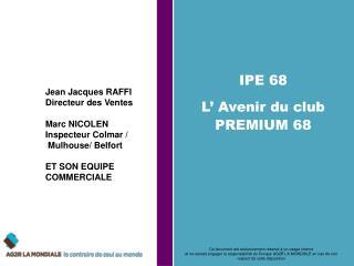 IPE 68  L' Avenir du club PREMIUM 68