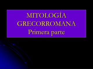 MITOLOGÍA GRECORROMANA Primera parte