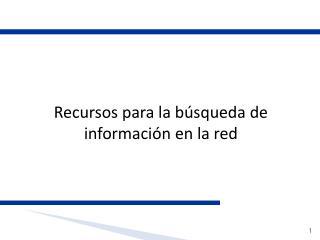 Recursos para la búsqueda de información en la red