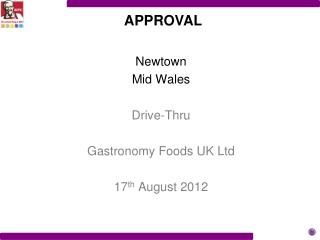 Newtown Mid Wales Drive-Thru Gastronomy Foods UK Ltd 17 th  August 2012