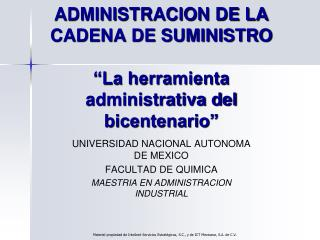 """ADMINISTRACION DE LA CADENA DE SUMINISTRO """"La herramienta administrativa del bicentenario"""""""