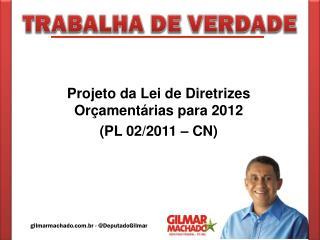 Projeto da Lei de Diretrizes Orçamentárias para 2012 (PL 02/2011 – CN)
