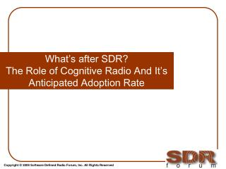 What�s after SDR?  The Role of Cognitive Radio And It�s Anticipated Adoption Rate