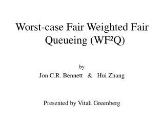 Worst-case Fair Weighted Fair Queueing (WF²Q) by Jon C.R. Bennett   &   Hui Zhang