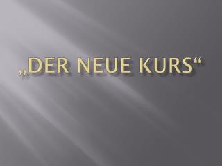 """""""Der neue Kurs"""""""