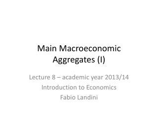 Main Macroeconomic  Aggregates (I)