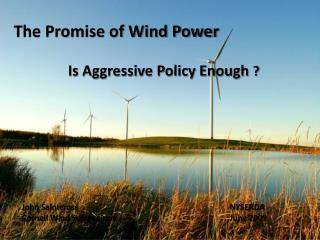 The Promise of Wind Power                Is Aggressive Policy Enough  ?