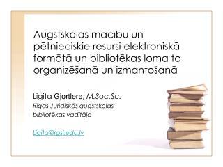 Ligita  Gjortlere ,  M.Soc.Sc. Rīgas Juridiskās augstskolas  bibliotēkas vadītāja