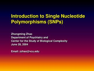 Introduction to Single Nucleotide Polymorphisms (SNPs) Zhongming Zhao