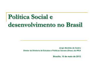 Pol�tica Social e desenvolvimento no Brasil