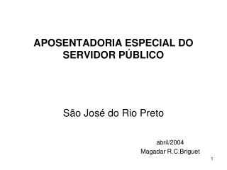 APOSENTADORIA ESPECIAL DO SERVIDOR PÚBLICO São José do Rio Preto abril/2004
