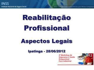Reabilitação Profissional Aspectos Legais Ipatinga - 28/06/2012
