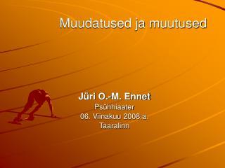 Jüri O.-M. ENNET´i  Mõttedeid LS küsimuses  Muudatused ja muutused