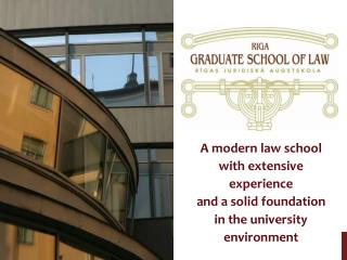 A modern law school with extensive experience and a solid foundation in the university environment